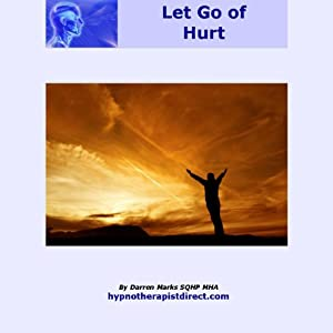 Release Hurt: Let Go of Past Hurt - It's What You Think That Really Matters | [Darren Marks]