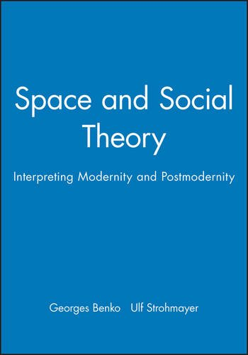 Space and Social Theory: Interpreting Modernity and Postmodernity