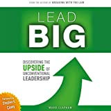 img - for Lead Big: Discovering the Upside of Unconventional Leadership book / textbook / text book