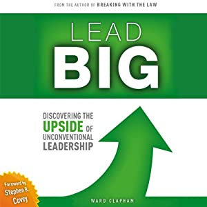 Lead Big: Discovering the Upside of Unconventional Leadership | [Ward Clapham]