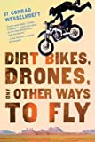 img - for [ DIRT BIKES, DRONES, AND OTHER WAYS TO FLY By Wesselhoeft, Conrad ( Author ) Hardcover Apr-08-2014 book / textbook / text book
