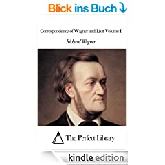 Correspondence of Wagner and Liszt Volume I (English Edition)