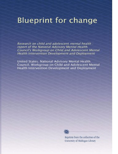 Blueprint For Change: Research On Child And Adolescent Mental Health : Report Of The National Advisory Mental Health Council'S Workgroup On Child And ... Intervention Development And Deployment front-981428