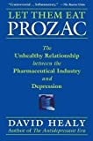img - for [ Let Them Eat Prozac: The Unhealthy Relationship Between the Pharmaceutical Industry and Depression Healy, David ( Author ) ] { Paperback } 2006 book / textbook / text book