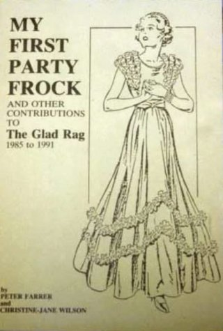 my-first-party-frock-and-other-contributions-to-the-glad-rag-1985-to-1991-by-peter-farrer-1-jul-1997