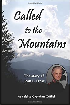 Called to the Mountains: The Story of Jean L. Frese: Gretchen Griffith