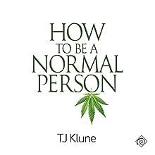 How to Be a Normal Person   Livre audio Auteur(s) : TJ Klune Narrateur(s) : Derrick McClain