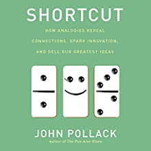 Shortcut: How Analogies Reveal Connections, Spark Innovation, and Sell Our Greatest Ideas (       UNABRIDGED) by John Pollack Narrated by Sean Pratt