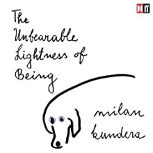 The Unbearable Lightness of Being (       UNABRIDGED) by Milan Kundera Narrated by Richmond Hoxie