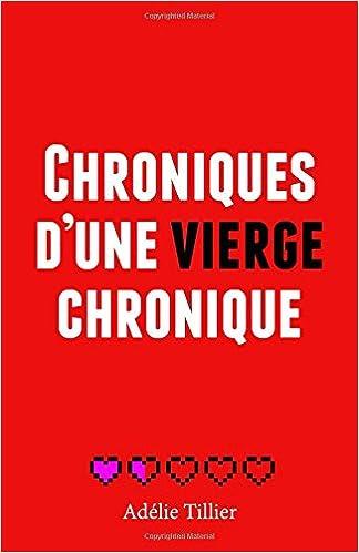 Adélie Tillier - Chroniques d une vierge chronique