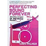 img - for Perfecting Sound Forever: An Aural History of Recorded Music [Paperback] [2010] Greg Milner book / textbook / text book
