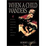 When a Child Wanders (1573451428) by Millet, Robert L.