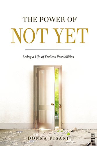 The Power Of Not Yet: Living A Life Of Endless Possibilities by Donna Pisani ebook deal