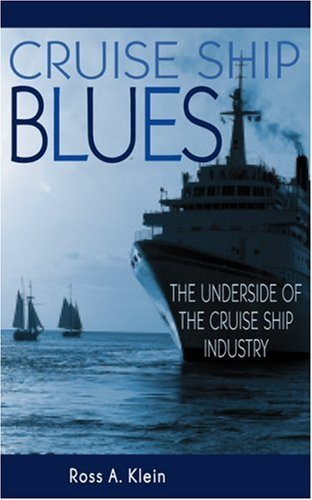 Cruise Ship Blues: The Underside of the Cruise Ship Industry, Klein, Ross A.
