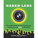 Naked Lens: Video Blogging & Video Journaling to Reclaim the YOU in YouTubeby Michael Sean Kaminsky