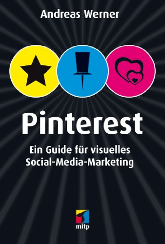 Pinterest: Ein Guide für visuelles Social-Media-Marketing (mitp Anwendungen) (German Edition)