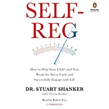 Self-Reg: How to Help Your Child (and You) Break the Stress Cycle and Successfully Engage with Life | Livre audio Auteur(s) : Stuart Shanker Narrateur(s) : Robert Fass