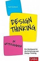 DESIGN THINKING IM UNTERNEHMEN: EIN WORKBOOK FÜR DIE EINFÜHRUNG VON DESIGN THINKING (DEIN BUSINESS 399) (GERMAN EDITION)
