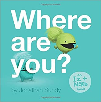 Where Are You?: An Iz and Norb Children's Book (Volume 1)