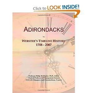 Adirondacks: Webster's Timeline History, 1708 - 2007 Icon Group International
