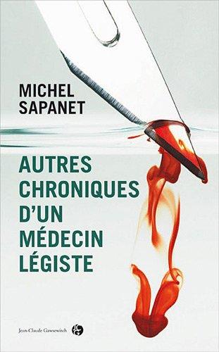 Autres Chroniques Dun Médecin Légiste Télécharger De Michel Sapanet