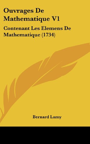 Ouvrages de Mathematique V1: Contenant Les Elemens de Mathematique (1734)