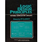 Logic Design Principles: With Emphasis on Testable Semicustom Circuits