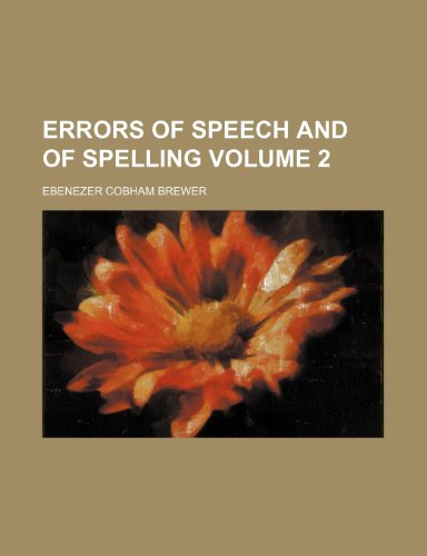 Errors of speech and of spelling Volume 2