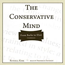 The Conservative Mind: From Burke to Eliot | Livre audio Auteur(s) : Russell Kirk Narrateur(s) : Phillip Davidson