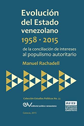 EVOLUCIÓN DEL ESTADO VENEZOLANO 1958-2015. De la conciliación de intereses al populismo autoritario