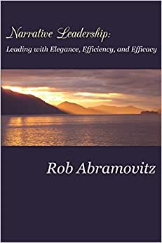 Narrative Leadership: Leading With Elegance, Efficiency, And Efficacy