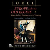 Europe Under the Old Regime: Power, Politics, and Diplomacy in the Eighteenth Century | [Albert Sorel]