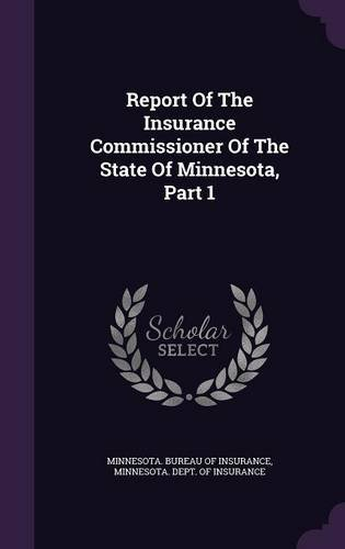 Report Of The Insurance Commissioner Of The State Of Minnesota, Part 1