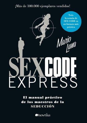 Sex Code Express: El manual práctico de los maestros de la seducción