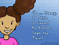 (FREE on 2/18) Um ... Mommy, I Think I Flushed My Brother Down The Toilet by Jeff Rivera - http://eBooksHabit.com