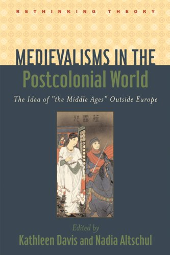 Medievalisms in the Postcolonial World: The Idea of