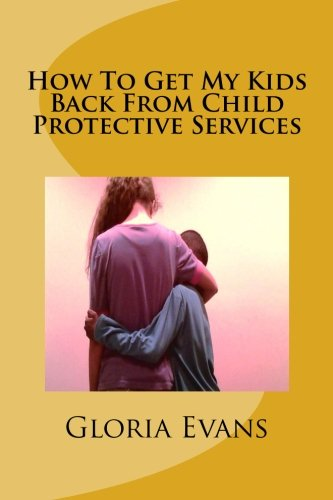 Book: How To Get My Kids Back From Child Protective Services by Gloria Evans