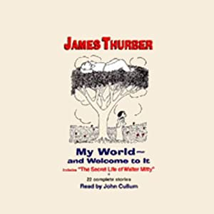 My World - and Welcome to It | [James Thurber]