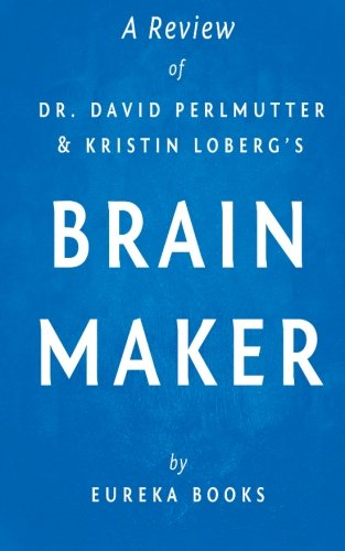 A Review of Dr. David Perlmutter and Kristin Loberg's Brain Maker: The Power of Gut Microbes to Heal and Protect Your Brain-for Life