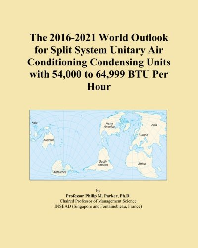 The 2016-2021 World Outlook for Split System Unitary Air Conditioning Condensing Units with 54,000 to 64,999 BTU Per Hour PDF