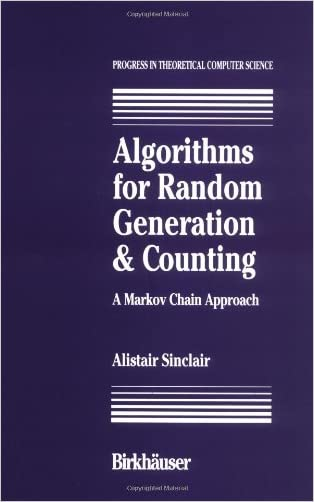 Algorithms for Random Generation and Counting: A Markov Chain Approach (Progress in Theoretical Computer Science) written by A. Sinclair
