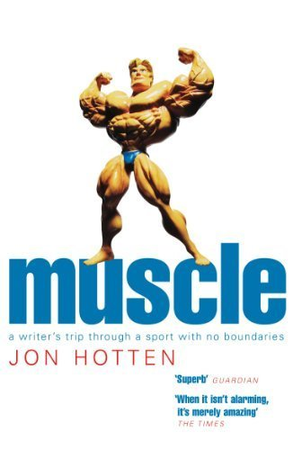 Muscle: A Writer's Trip Through a Sport With No Boundaries by Hotten, Jon (2005) Paperback