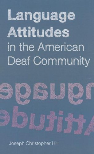 Language Attitudes in the American Deaf Community (Sociolinguistics in Deaf Communities Series, Vol. 18)