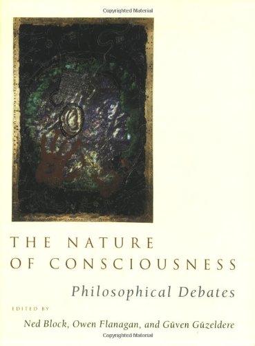 The Nature of Consciousness: Philosophical Debates (Bradford Books)