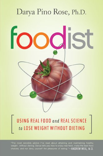 Foodist: Using Real Food and Real Science to Lose Weight Without Dieting by Darya Pino Rose