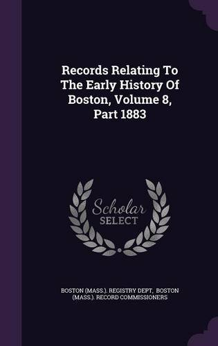 Records Relating To The Early History Of Boston, Volume 8, Part 1883