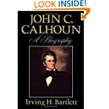John C Calhoun: A Biography
