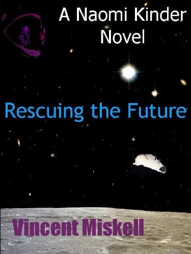 Amazon.com: Rescuing the Future: A Naomi Kinder Novel (Naomi Kinder SF Adventures) eBook: Vincent Miskell: Books