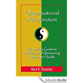Organizational Acupuncture: A Leader's Guide to Attaining and Maintaining Corporate Health