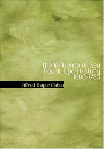 The Influence of Sea Power Upon History 1660 – 1783